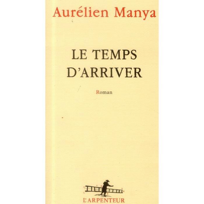 Le Temps d'arriver de Aurélien Manya le-temps-d-arriver